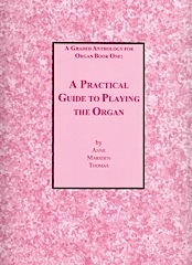 A Practical Guide to Playing the Organ by Anne Marsden Thomas